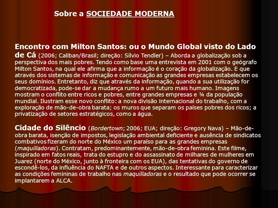 Encontro com Milton Santos: ou o Mundo Global visto do Lado de Cá (2006; Caliban/Brasil; direção: Sílvio Tendler) – Aborda a globalização sob a perspe