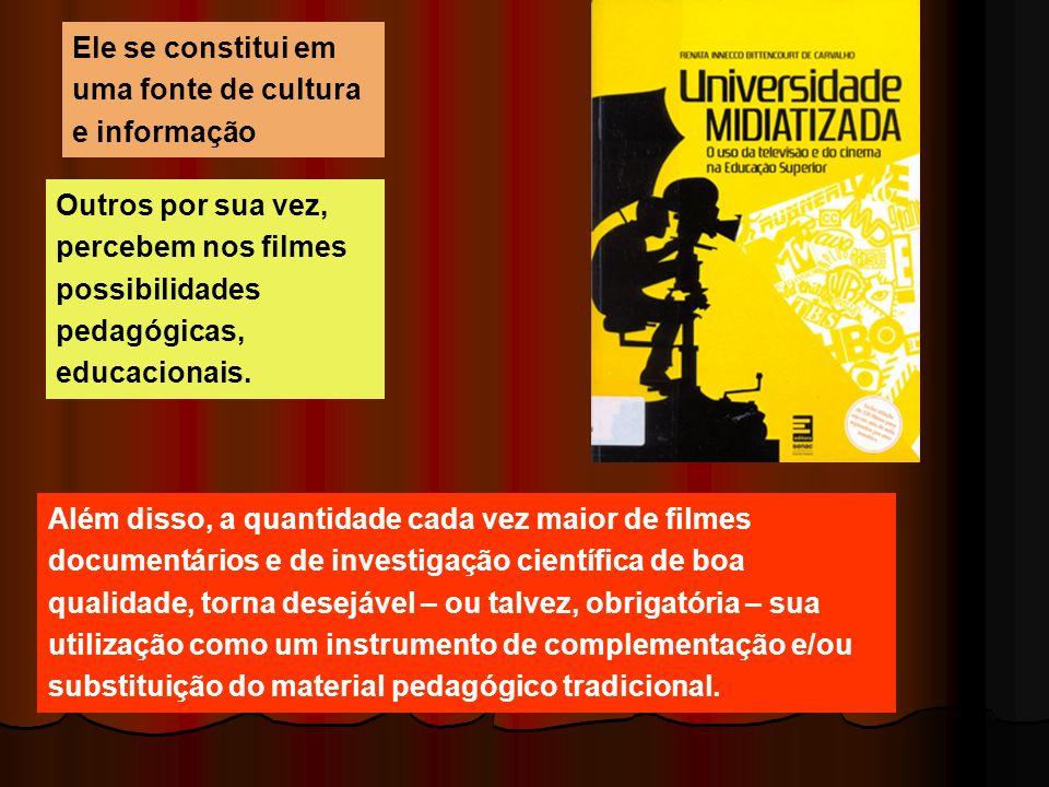Outros por sua vez, percebem nos filmes possibilidades pedagógicas, educacionais. Além disso, a quantidade cada vez maior de filmes documentários e de