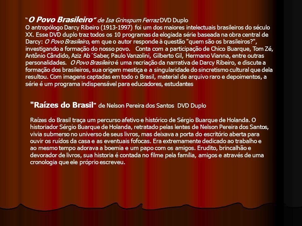 O Povo Brasileiro de Isa Grinspum Ferraz DVD Duplo O antropólogo Darcy Ribeiro (1913-1997) foi um dos maiores intelectuais brasileiros do século XX. E