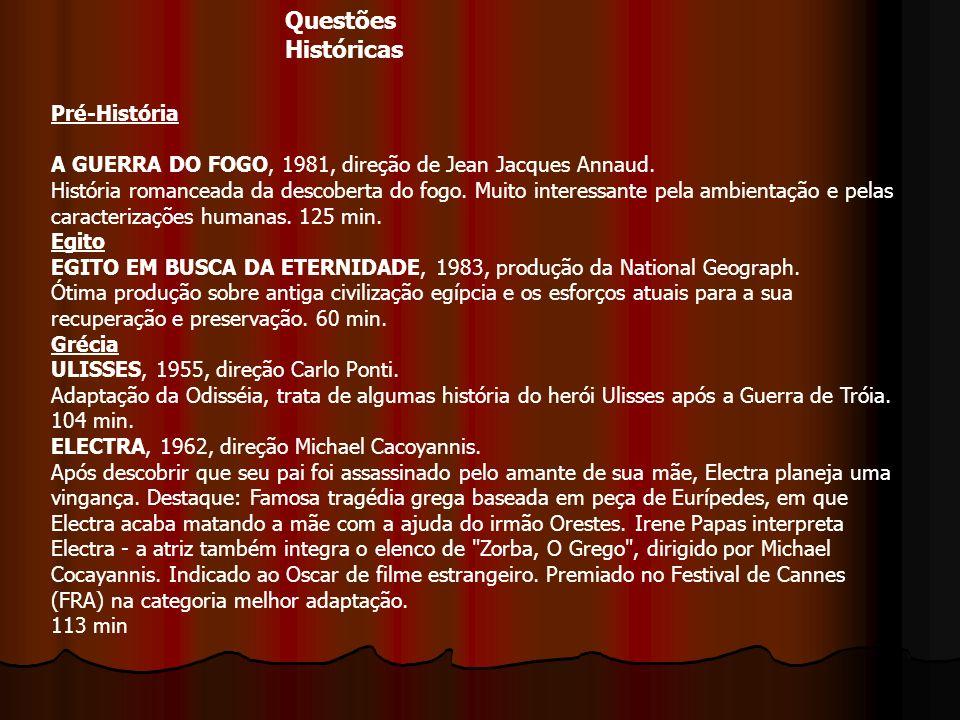 Questões Históricas Pré-História A GUERRA DO FOGO, 1981, direção de Jean Jacques Annaud. História romanceada da descoberta do fogo. Muito interessante