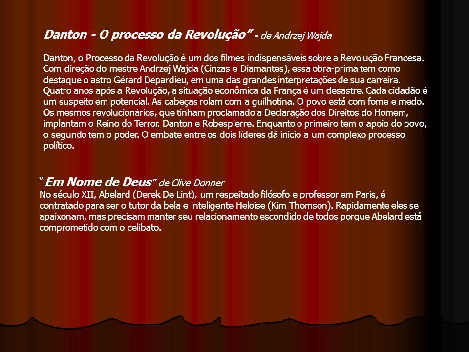 Danton - O processo da Revolução - de Andrzej Wajda Danton, o Processo da Revolução é um dos filmes indispensáveis sobre a Revolução Francesa. Com dir