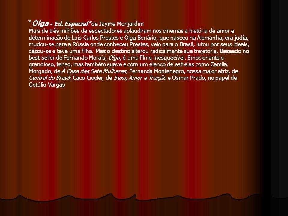 Olga - Ed. Especial de Jayme Monjardim Mais de três milhões de espectadores aplaudiram nos cinemas a história de amor e determinação de Luís Carlos Pr