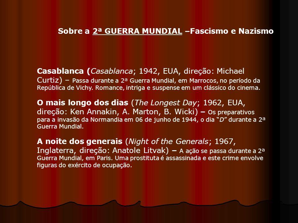 Sobre a 2ª GUERRA MUNDIAL –Fascismo e Nazismo Casablanca (Casablanca; 1942, EUA, direção: Michael Curtiz) – Passa durante a 2ª Guerra Mundial, em Marr