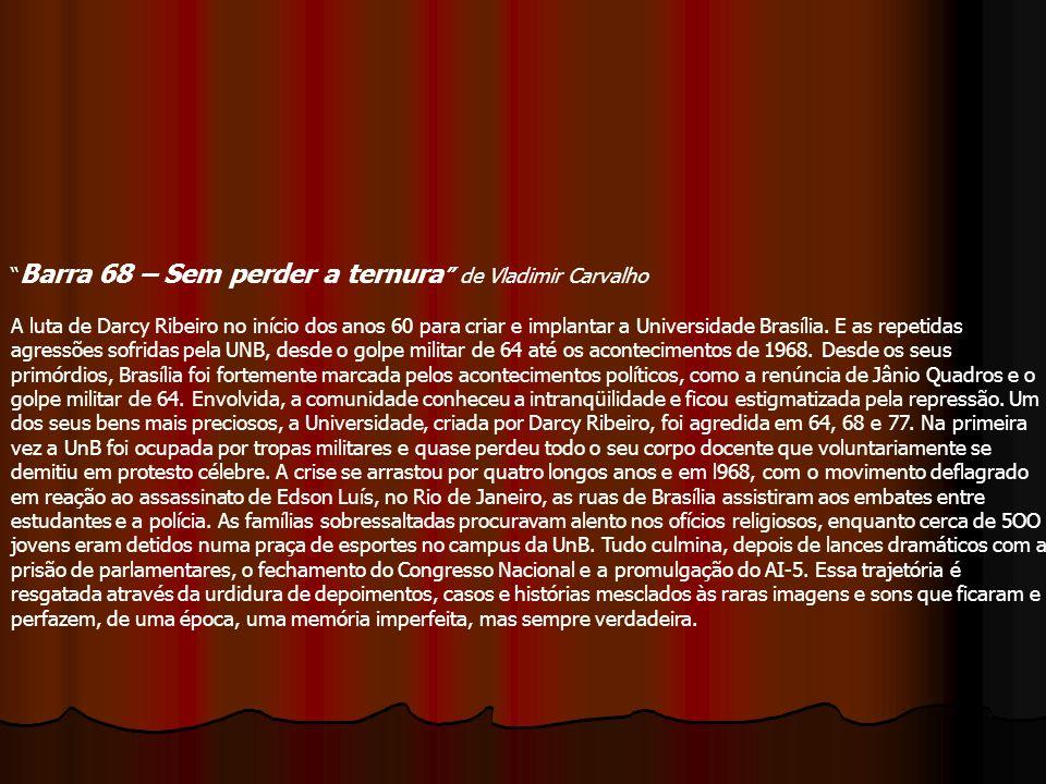 Barra 68 – Sem perder a ternura de Vladimir Carvalho A luta de Darcy Ribeiro no início dos anos 60 para criar e implantar a Universidade Brasília. E a