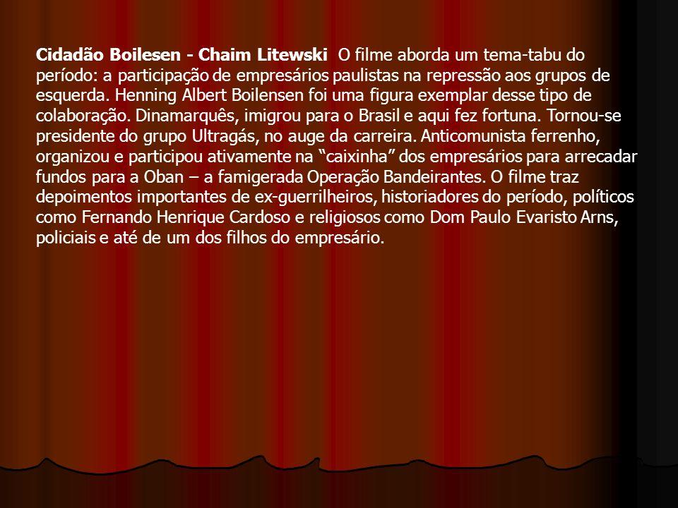 Cidadão Boilesen - Chaim Litewski O filme aborda um tema-tabu do período: a participação de empresários paulistas na repressão aos grupos de esquerda.