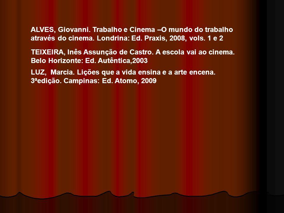 ALVES, Giovanni. Trabalho e Cinema –O mundo do trabalho através do cinema. Londrina: Ed. Praxis, 2008, vols. 1 e 2 TEIXEIRA, Inês Assunção de Castro.