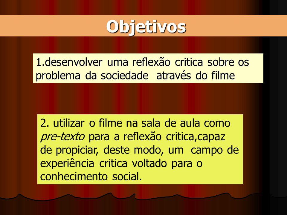 Objetivos Objetivos 1.desenvolver uma reflexão critica sobre os problema da sociedade através do filme 2. utilizar o filme na sala de aula como pre-te