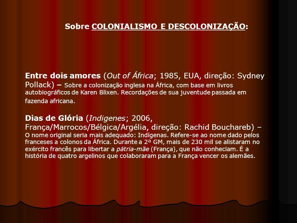 Entre dois amores (Out of África; 1985, EUA, direção: Sydney Pollack) – Sobre a colonização inglesa na África, com base em livros autobiográficos de K