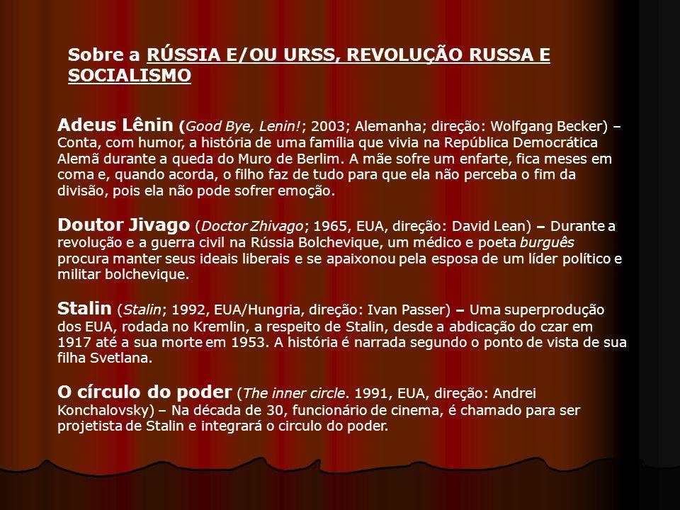 Adeus Lênin (Good Bye, Lenin!; 2003; Alemanha; direção: Wolfgang Becker) – Conta, com humor, a história de uma família que vivia na República Democrát