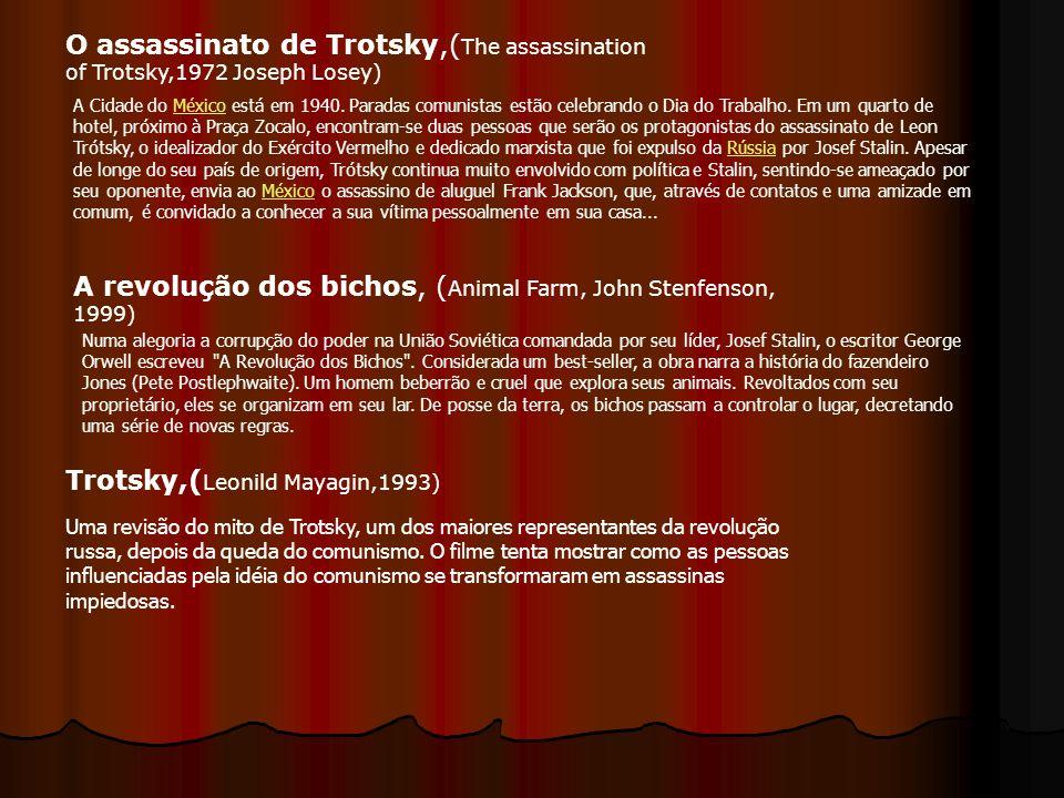 O assassinato de Trotsky,( The assassination of Trotsky,1972 Joseph Losey) A revolução dos bichos, ( Animal Farm, John Stenfenson, 1999) Trotsky,( Leo