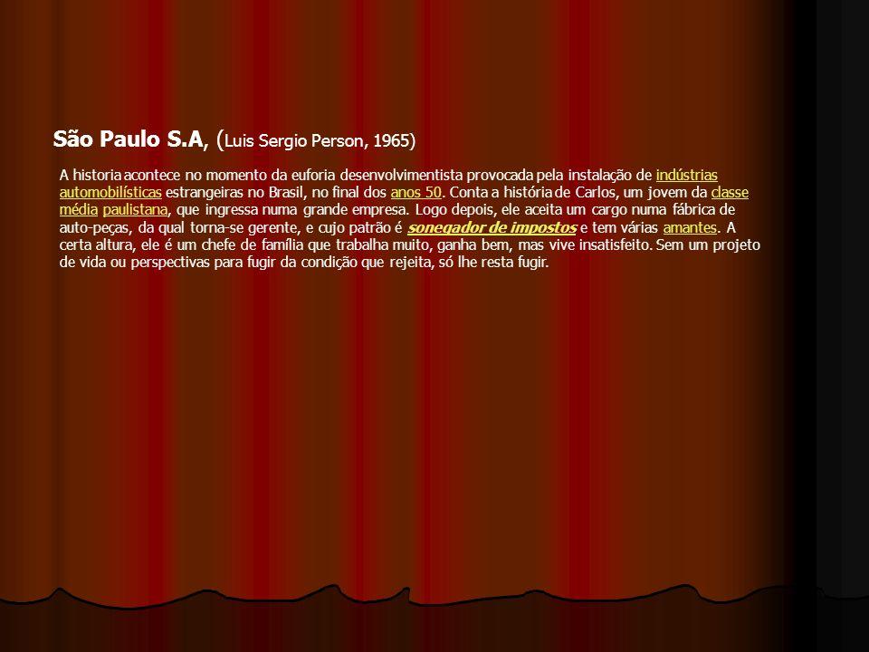 São Paulo S.A, ( Luis Sergio Person, 1965) A historia acontece no momento da euforia desenvolvimentista provocada pela instalação de indústrias automo