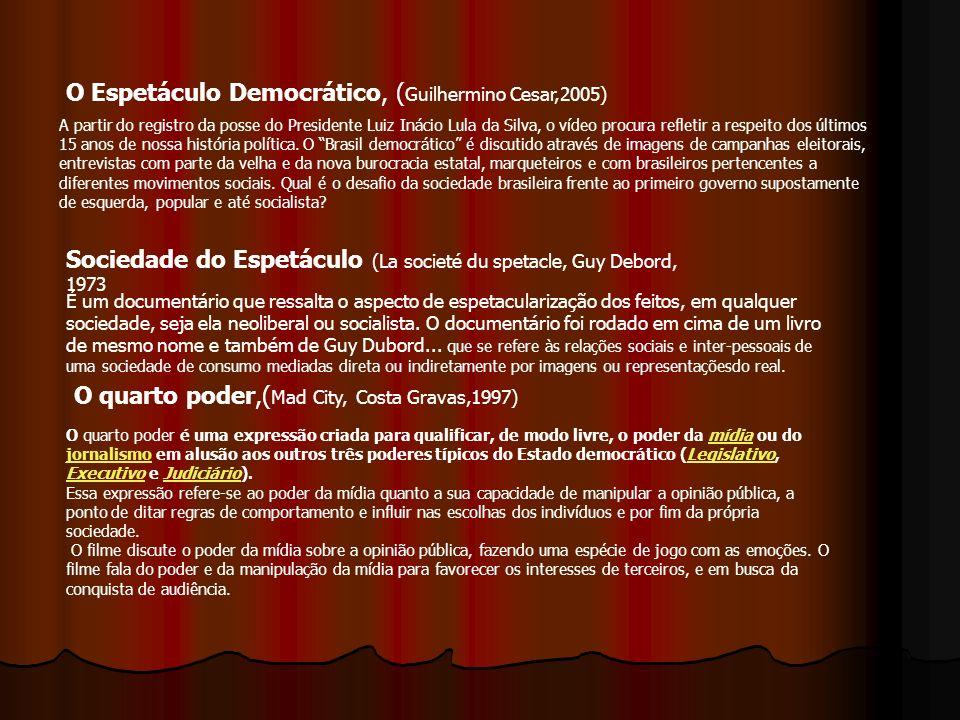 O Espetáculo Democrático, ( Guilhermino Cesar,2005) Sociedade do Espetáculo (La societé du spetacle, Guy Debord, 1973 O quarto poder,( Mad City, Costa