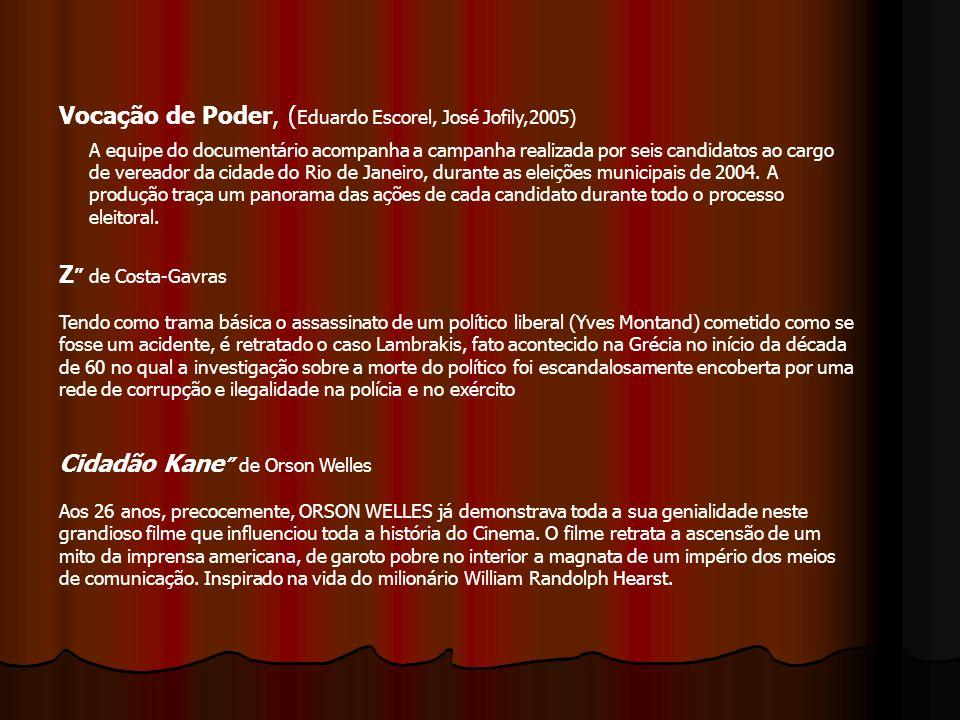 Vocação de Poder, ( Eduardo Escorel, José Jofily,2005) A equipe do documentário acompanha a campanha realizada por seis candidatos ao cargo de vereado