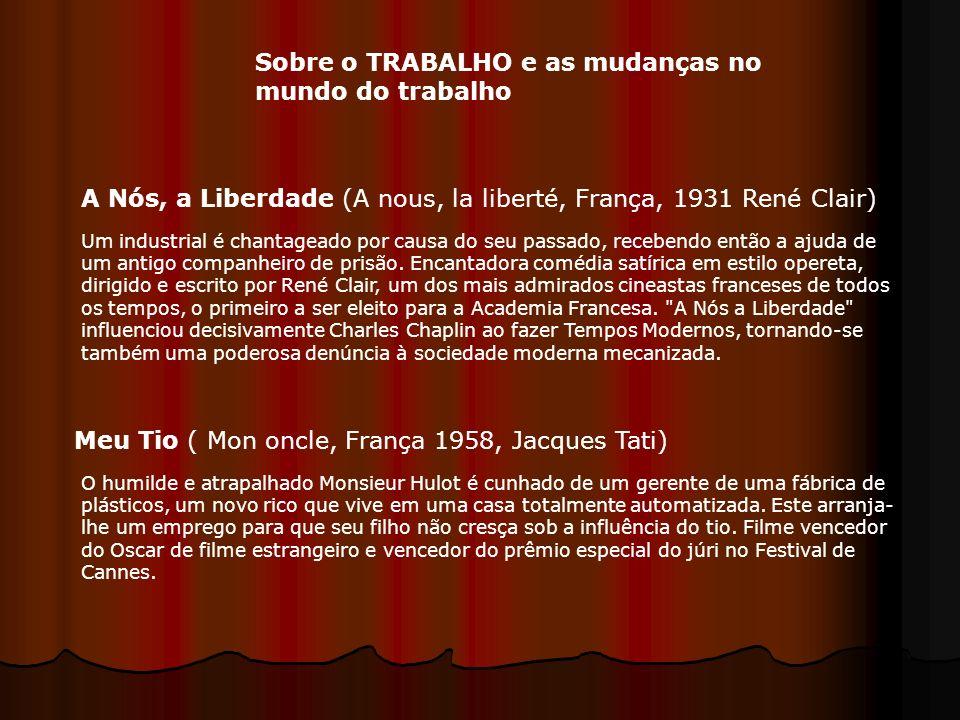 Sobre o TRABALHO e as mudanças no mundo do trabalho A Nós, a Liberdade (A nous, la liberté, França, 1931 René Clair) Um industrial é chantageado por c