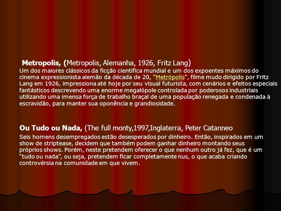 Metropolis, (Metropolis, Alemanha, 1926, Fritz Lang ) Um dos maiores clássicos da ficção científica mundial e um dos expoentes máximos do cinema expre