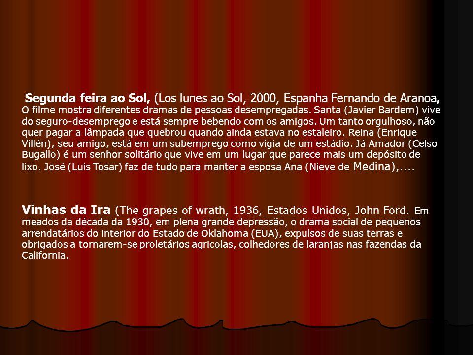 Segunda feira ao Sol, (Los lunes ao Sol, 2000, Espanha Fernando de Aranoa, O filme mostra diferentes dramas de pessoas desempregadas. Santa (Javier Ba