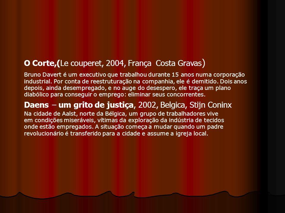 O Corte,(Le couperet, 2004, França Costa Gravas ) Bruno Davert é um executivo que trabalhou durante 15 anos numa corporação industrial. Por conta de r