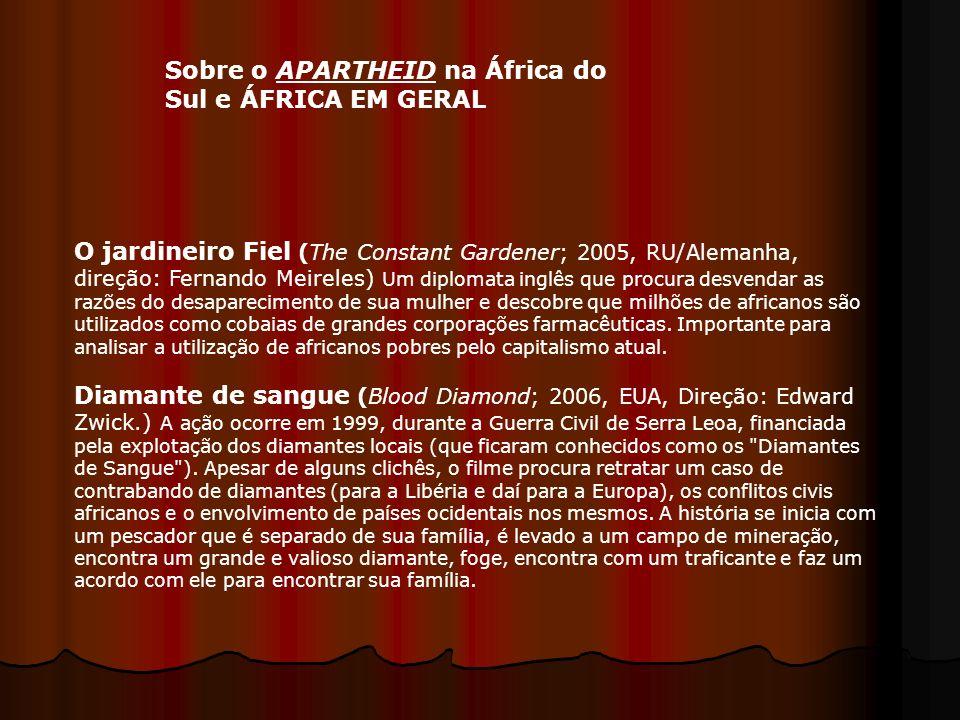 Sobre o APARTHEID na África do Sul e ÁFRICA EM GERAL O jardineiro Fiel (The Constant Gardener; 2005, RU/Alemanha, direção: Fernando Meireles) Um diplo