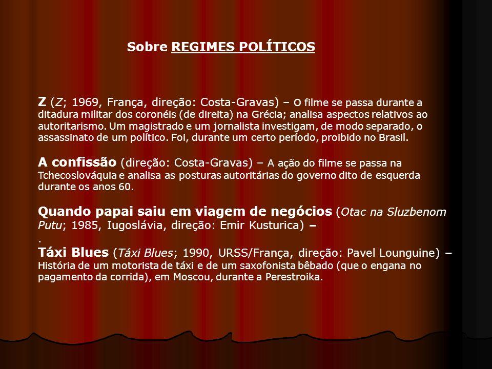 Z (Z; 1969, França, direção: Costa-Gravas) – O filme se passa durante a ditadura militar dos coronéis (de direita) na Grécia; analisa aspectos relativ