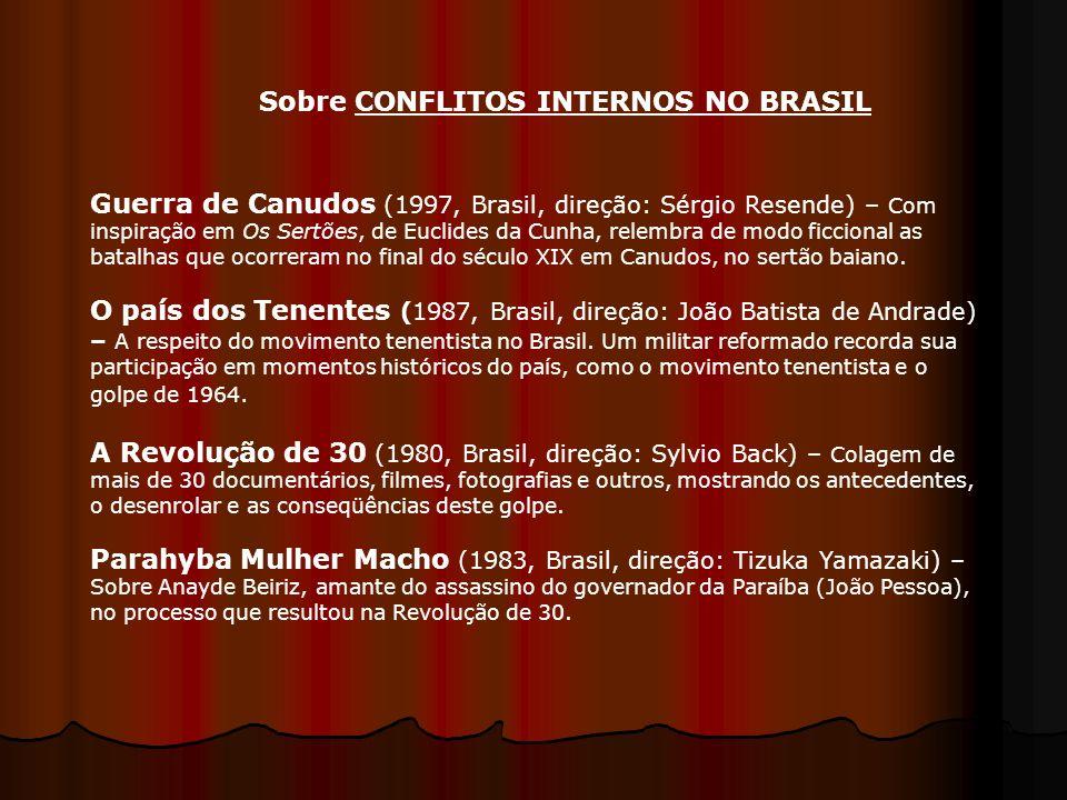 Guerra de Canudos (1997, Brasil, direção: Sérgio Resende) – Com inspiração em Os Sertões, de Euclides da Cunha, relembra de modo ficcional as batalhas