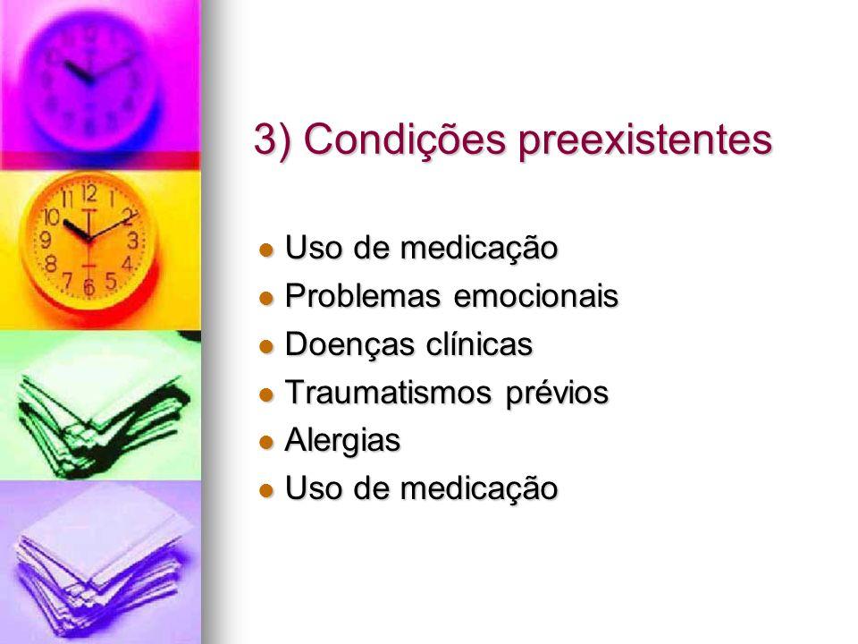 3) Condições preexistentes Uso de medicação Uso de medicação Problemas emocionais Problemas emocionais Doenças clínicas Doenças clínicas Traumatismos