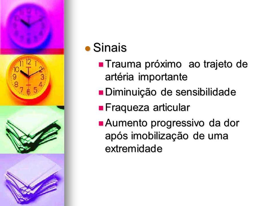 Sinais Sinais Trauma próximo ao trajeto de artéria importante Trauma próximo ao trajeto de artéria importante Diminuição de sensibilidade Diminuição d