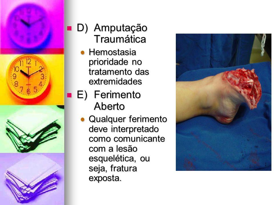 D) Amputação Traumática D) Amputação Traumática Hemostasia prioridade no tratamento das extremidades Hemostasia prioridade no tratamento das extremida