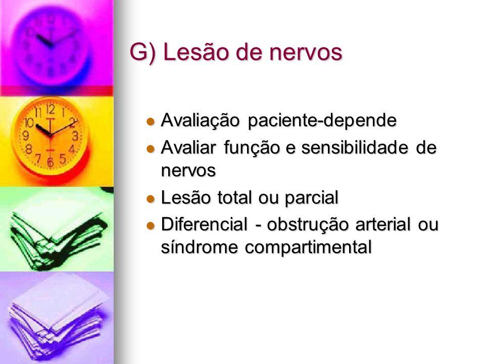 G) Lesão de nervos Avaliação paciente-depende Avaliação paciente-depende Avaliar função e sensibilidade de nervos Avaliar função e sensibilidade de ne