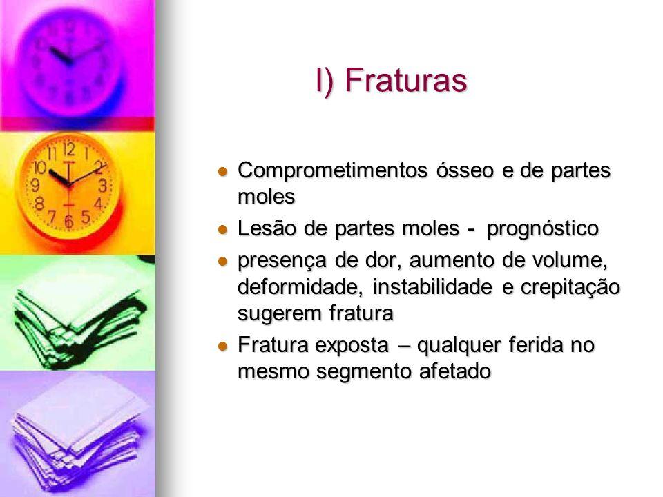 I) Fraturas Comprometimentos ósseo e de partes moles Comprometimentos ósseo e de partes moles Lesão de partes moles - prognóstico Lesão de partes mole