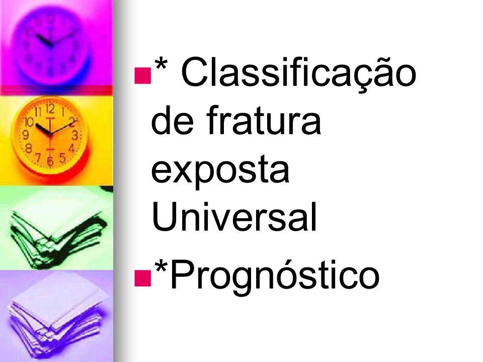* Classificação de fratura exposta Universal *Prognóstico