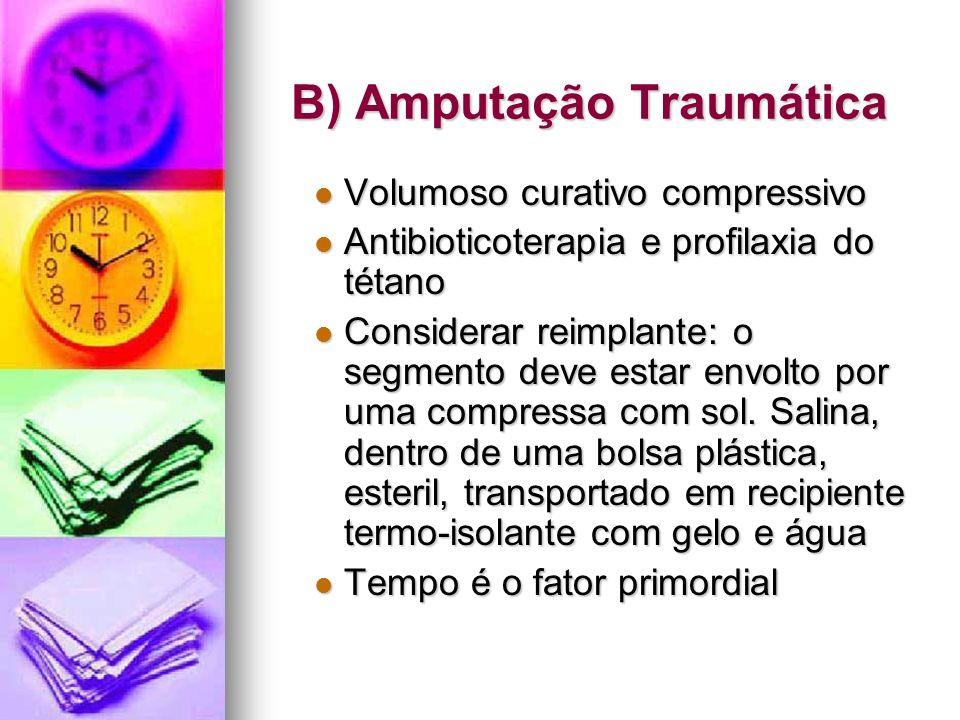 B) Amputação Traumática Volumoso curativo compressivo Volumoso curativo compressivo Antibioticoterapia e profilaxia do tétano Antibioticoterapia e pro