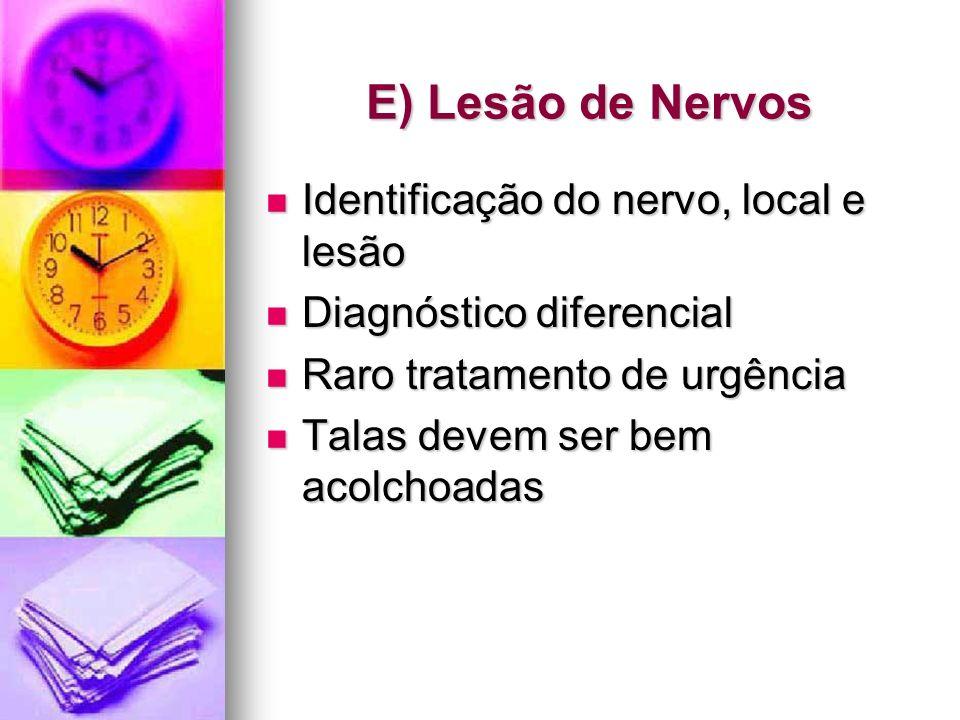 E) Lesão de Nervos Identificação do nervo, local e lesão Identificação do nervo, local e lesão Diagnóstico diferencial Diagnóstico diferencial Raro tr