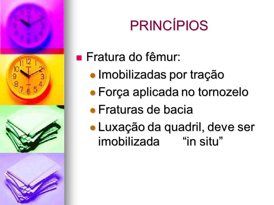 PRINCÍPIOS Fratura do fêmur: Fratura do fêmur: Imobilizadas por tração Imobilizadas por tração Força aplicada no tornozelo Força aplicada no tornozelo