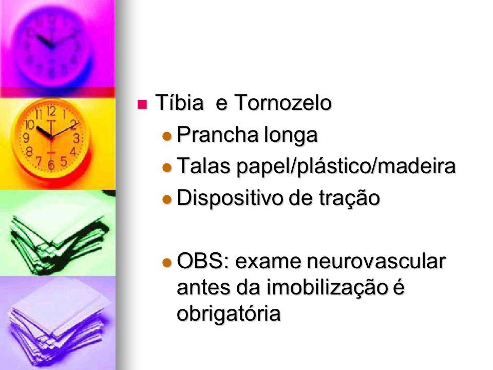 Tíbia e Tornozelo Tíbia e Tornozelo Prancha longa Prancha longa Talas papel/plástico/madeira Talas papel/plástico/madeira Dispositivo de tração Dispos