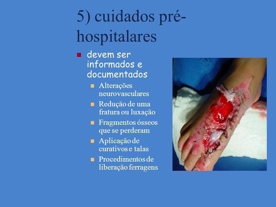 5) cuidados pré- hospitalares devem ser informados e documentados Alterações neurovasculares Redução de uma fratura ou luxação Fragmentos ósseos que s