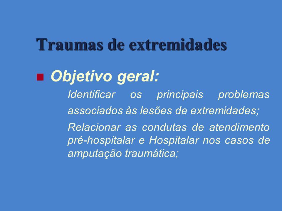 Objetivo geral: Identificar os principais problemas associados às lesões de extremidades; Relacionar as condutas de atendimento pré-hospitalar e Hospi