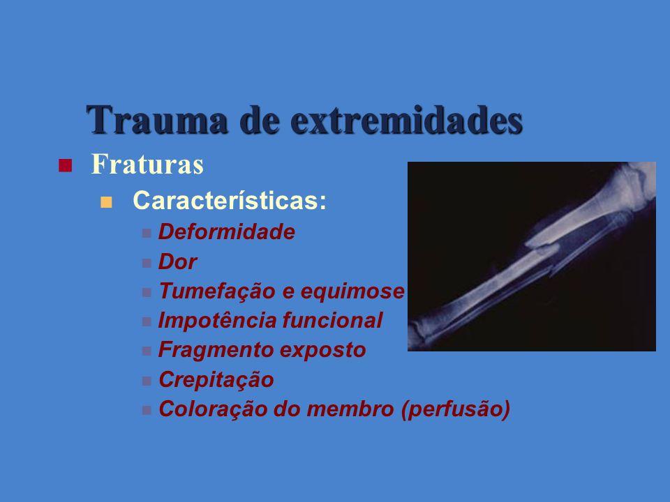 Trauma de extremidades Fraturas Características: Deformidade Dor Tumefação e equimose Impotência funcional Fragmento exposto Crepitação Coloração do m