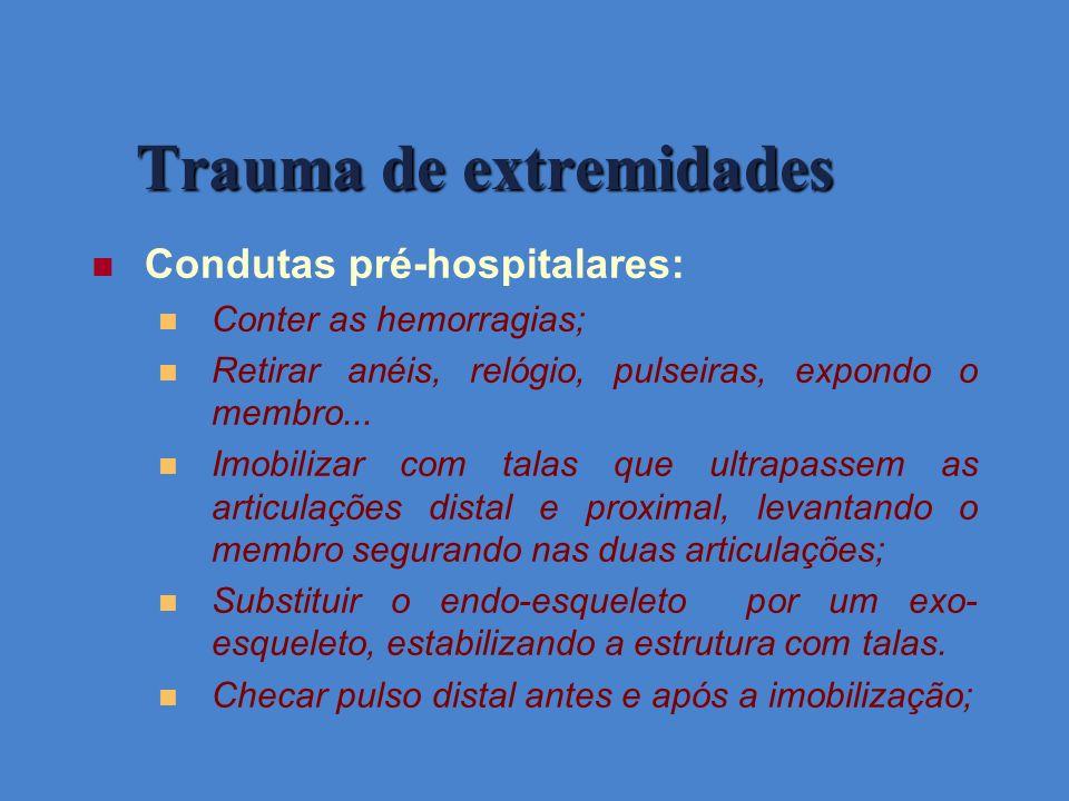 Condutas pré-hospitalares: Conter as hemorragias; Retirar anéis, relógio, pulseiras, expondo o membro... Imobilizar com talas que ultrapassem as artic