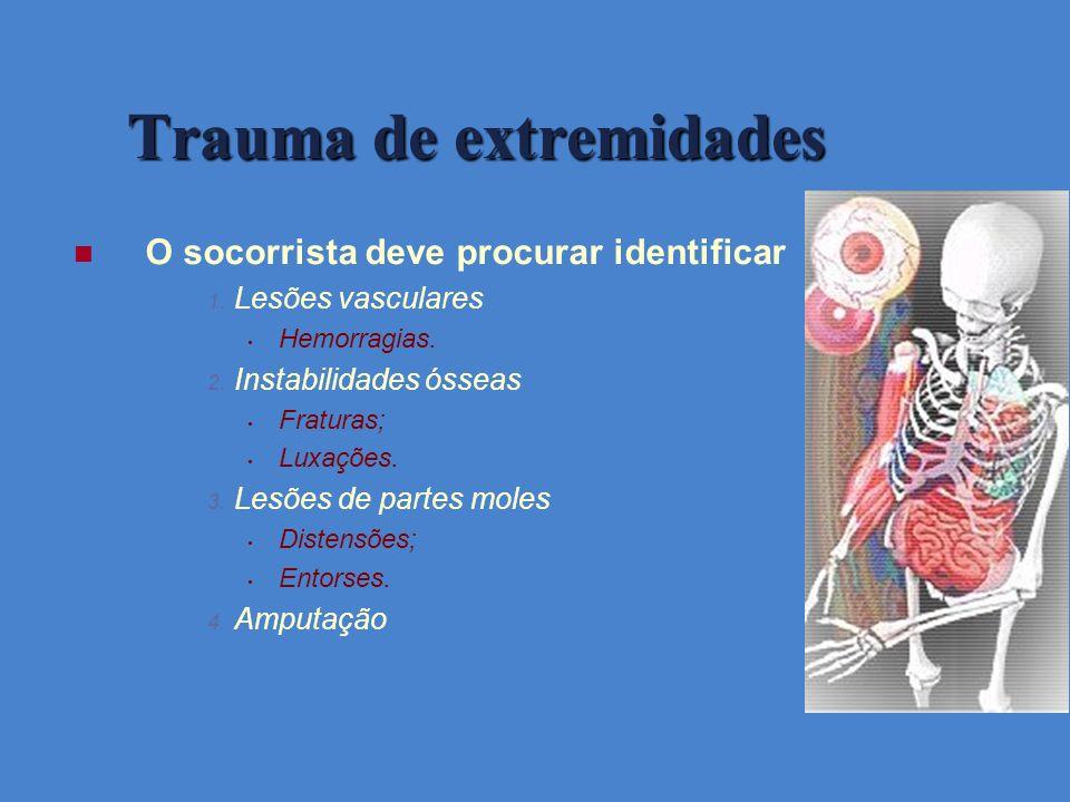 Trauma de extremidades O socorrista deve procurar identificar 1. Lesões vasculares Hemorragias. 2. Instabilidades ósseas Fraturas; Luxações. 3. Lesões