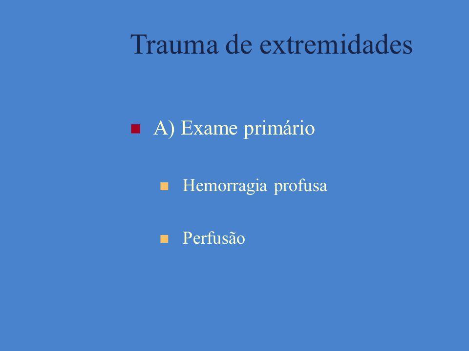 B) Exame secundário Avaliar estado da perfusão Identificar feridas abertas, deformidades, fraturas, instabilidade Avaliar neurovascular Identificar movimentos articulares anormais