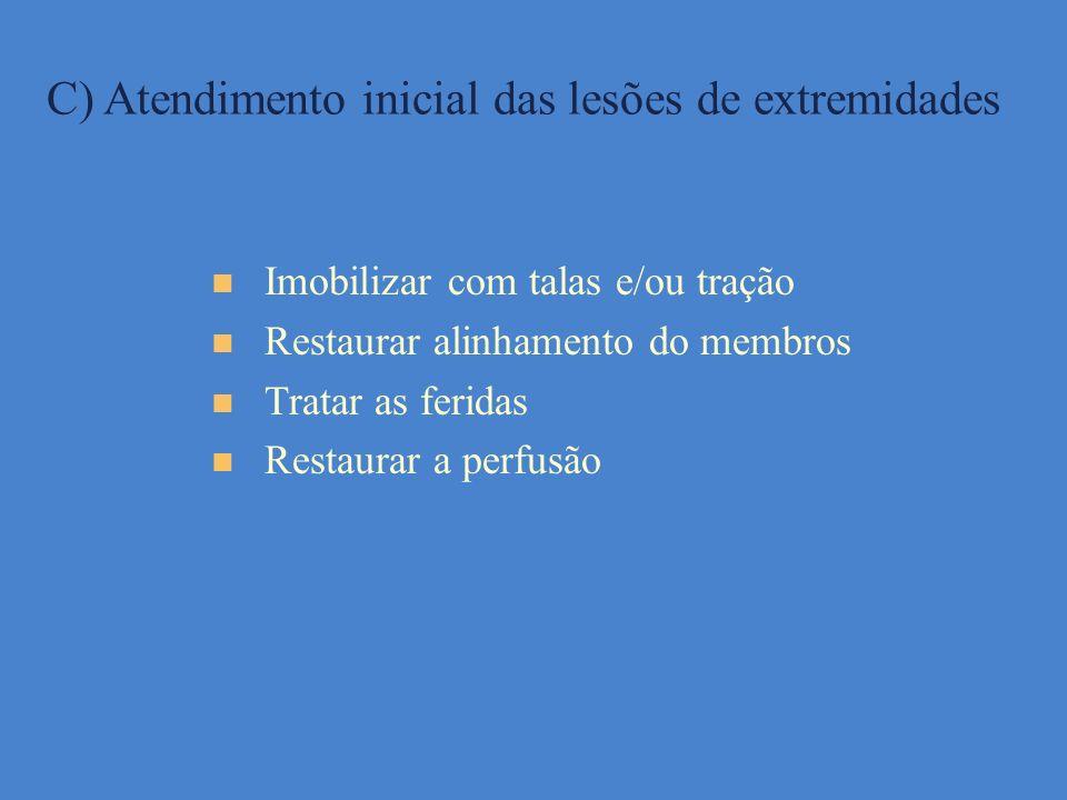 C) Atendimento inicial das lesões de extremidades Imobilizar com talas e/ou tração Restaurar alinhamento do membros Tratar as feridas Restaurar a perf