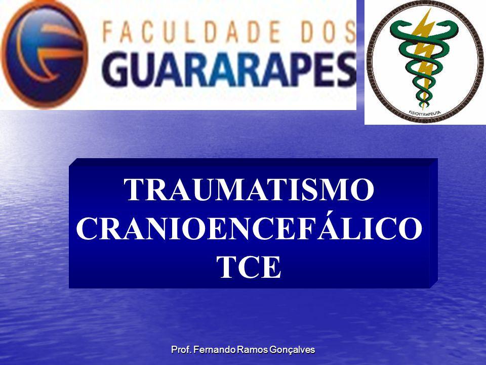 Prof. Fernando Ramos Gonçalves TRAUMATISMO CRANIOENCEFÁLICO TCE