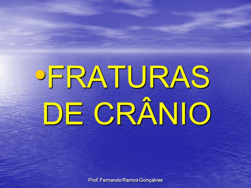Prof. Fernando Ramos Gonçalves FRATURAS DE CRÂNIO FRATURAS DE CRÂNIO