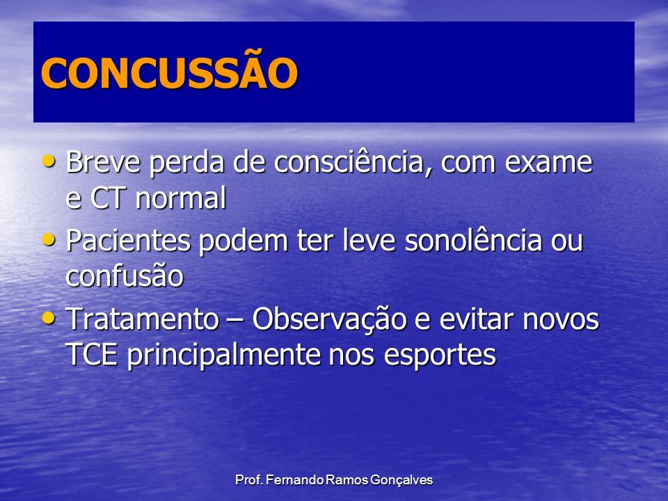 Prof. Fernando Ramos Gonçalves CONCUSSÃO Breve perda de consciência, com exame e CT normal Breve perda de consciência, com exame e CT normal Pacientes