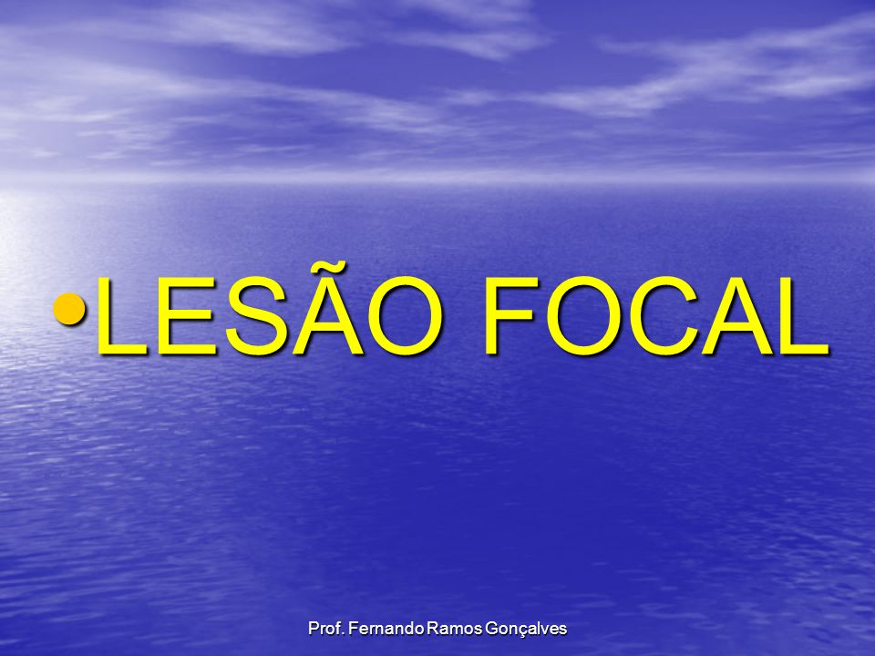 LESÃO FOCAL LESÃO FOCAL