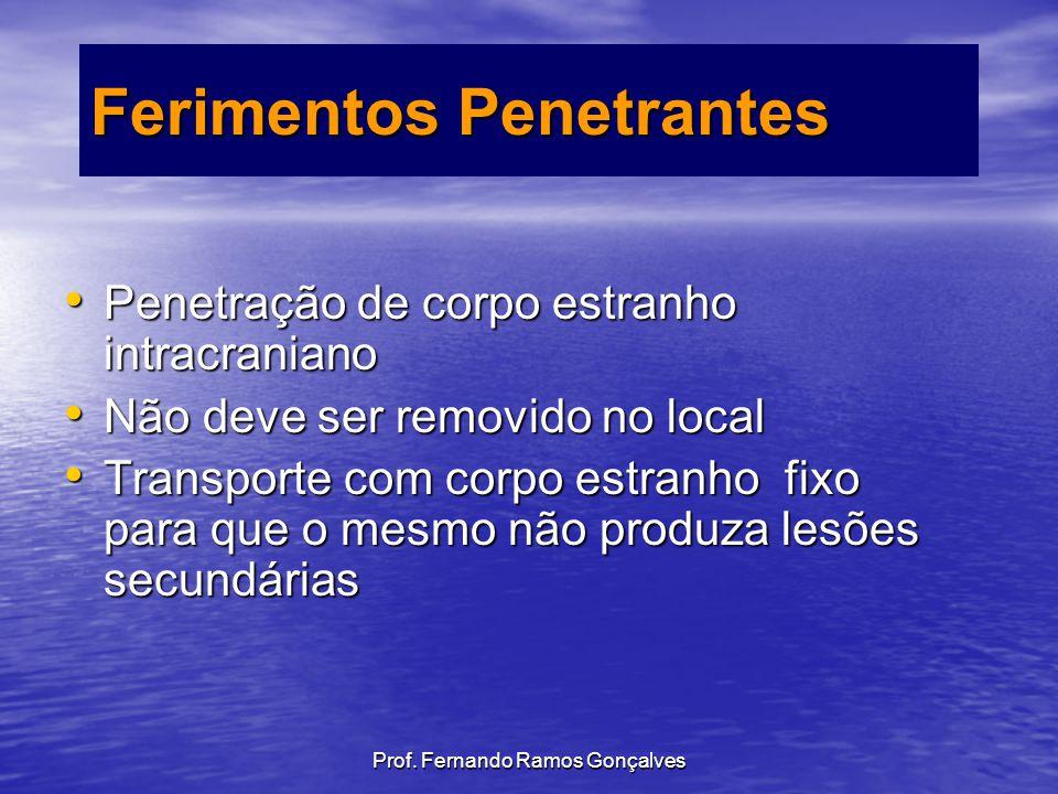 Ferimentos Penetrantes Penetração de corpo estranho intracraniano Penetração de corpo estranho intracraniano Não deve ser removido no local Não deve s