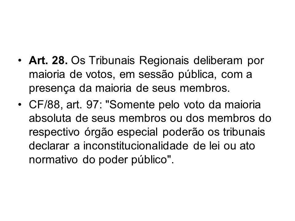 Art. 28. Os Tribunais Regionais deliberam por maioria de votos, em sessão pública, com a presença da maioria de seus membros. CF/88, art. 97: