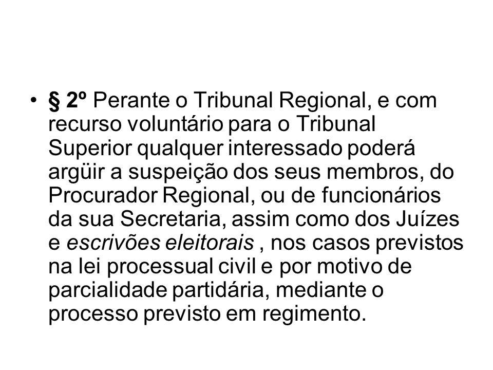 § 2º Perante o Tribunal Regional, e com recurso voluntário para o Tribunal Superior qualquer interessado poderá argüir a suspeição dos seus membros, d