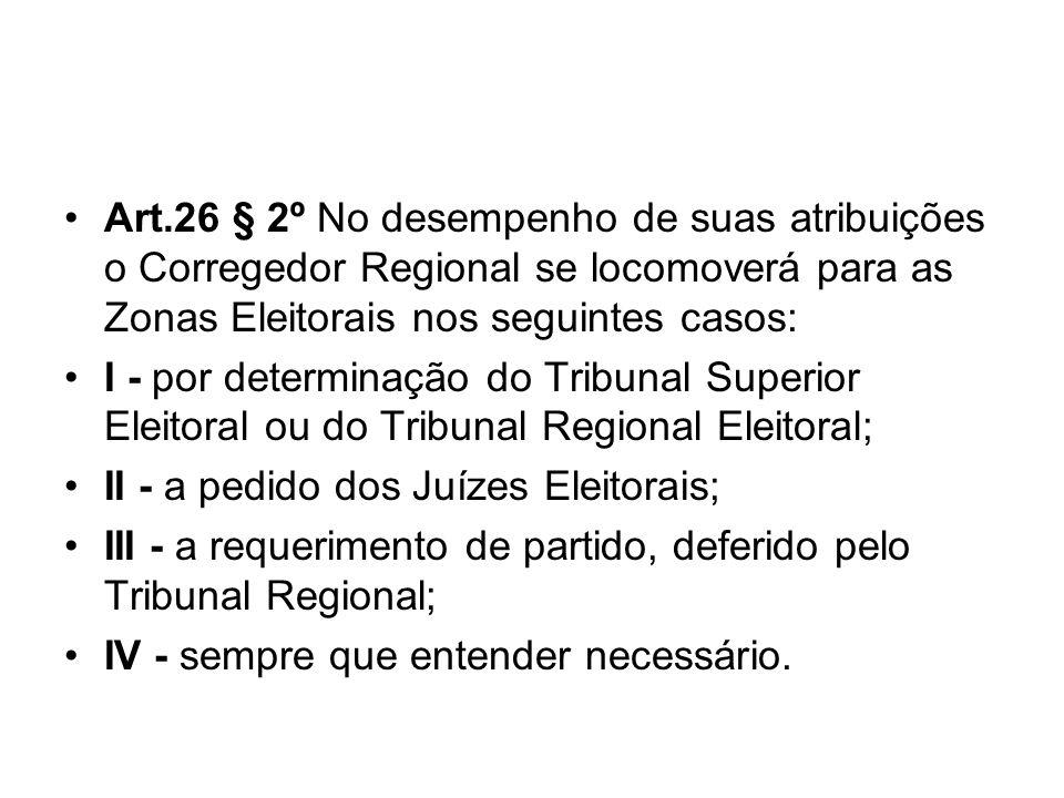 Art.26 § 2º No desempenho de suas atribuições o Corregedor Regional se locomoverá para as Zonas Eleitorais nos seguintes casos: I - por determinação d