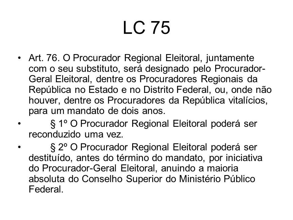 LC 75 Art. 76. O Procurador Regional Eleitoral, juntamente com o seu substituto, será designado pelo Procurador- Geral Eleitoral, dentre os Procurador